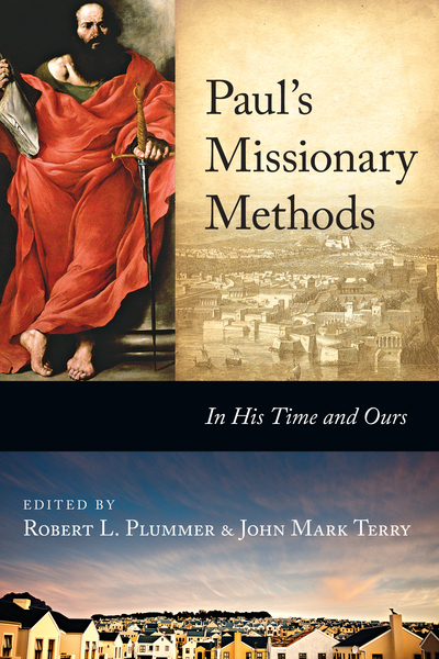 Paul's Missionary Methods In His Time and Ours