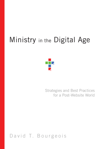 Ministry in the Digital Age Strategies and Best Practices for a Post-Website World