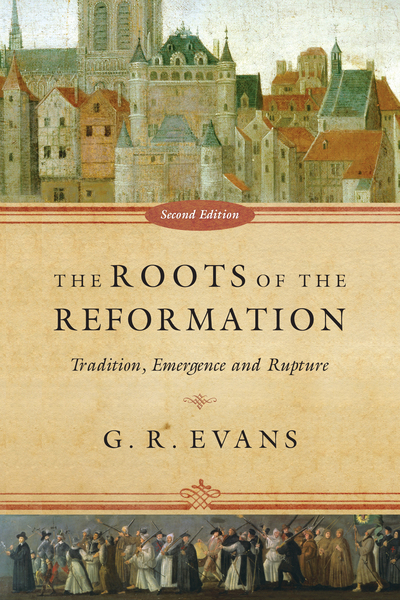 The Roots of the Reformation: Tradition, Emergence and Rupture