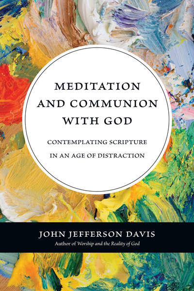 Meditation and Communion with God Contemplating Scripture in an Age of Distraction