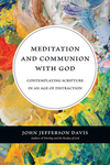 Meditation and Communion with God: Contemplating Scripture in an Age of Distraction