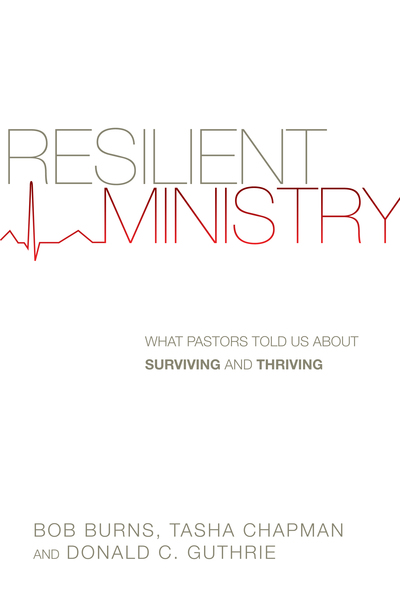 Resilient Ministry What Pastors Told Us About Surviving and Thriving
