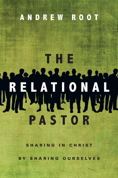 The Relational Pastor Sharing in Christ by Sharing Ourselves