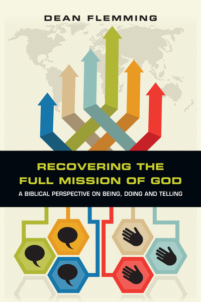Recovering the Full Mission of God A Biblical Perspective on Being, Doing and Telling