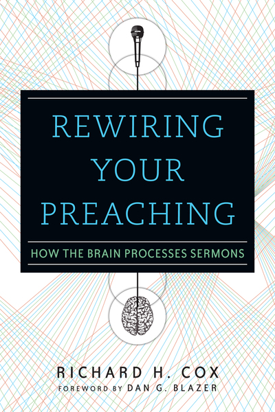 Rewiring Your Preaching How the Brain Processes Sermons