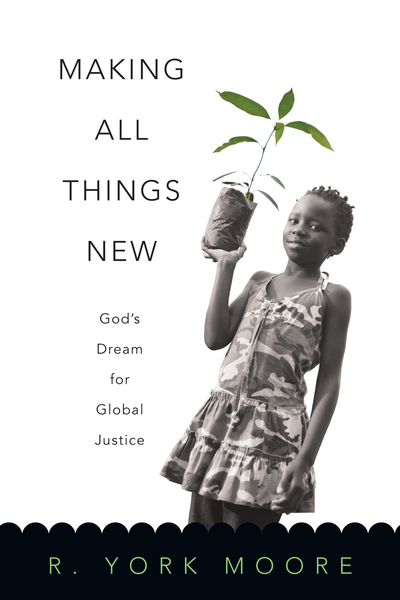 Making All Things New God's Dream for Global Justice