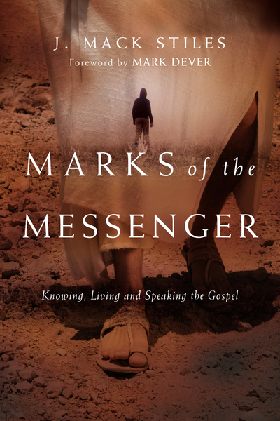 Marks of the Messenger Knowing, Living and Speaking the Gospel