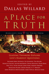 A Place for Truth Leading Thinkers Explore Life's Hardest Questions