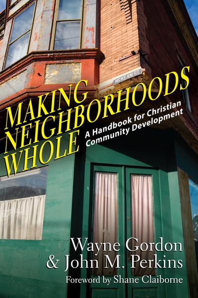 Making Neighborhoods Whole A Handbook for Christian Community Development