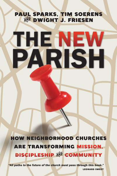 The New Parish How Neighborhood Churches Are Transforming Mission, Discipleship and Community