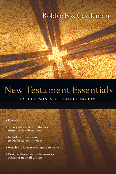 New Testament Essentials Father, Son, Spirit and Kingdom
