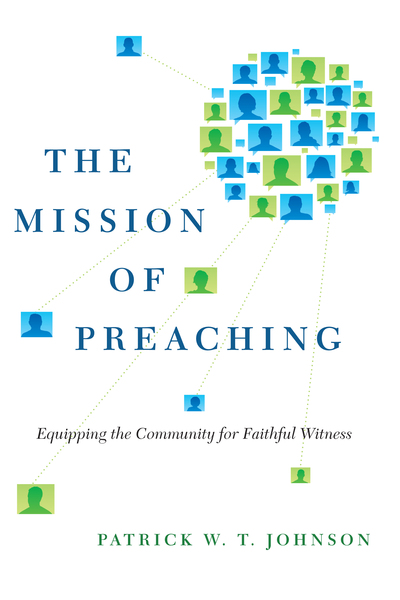 The Mission of Preaching Equipping the Community for Faithful Witness