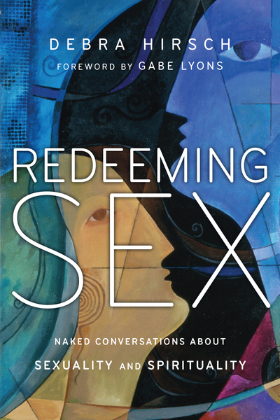 Redeeming Sex Naked Conversations About Sexuality and Spirituality