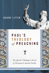 Paul's Theology of Preaching The Apostle's Challenge to the Art of Persuasion in Ancient Corinth