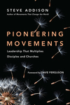 Pioneering Movements Leadership That Multiplies Disciples and Churches