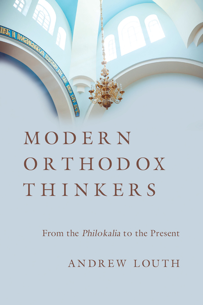Modern Orthodox Thinkers From the Philokalia to the Present