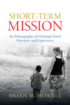 Short-Term Mission An Ethnography of Christian Travel Narrative and Experience