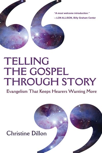 Telling the Gospel Through Story Evangelism That Keeps Hearers Wanting More