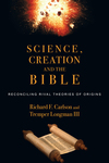 Science, Creation and the Bible Reconciling Rival Theories of Origins