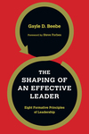 The Shaping of an Effective Leader Eight Formative Principles of Leadership