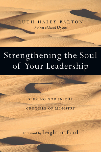 Strengthening the Soul of Your Leadership Seeking God in the Crucible of Ministry