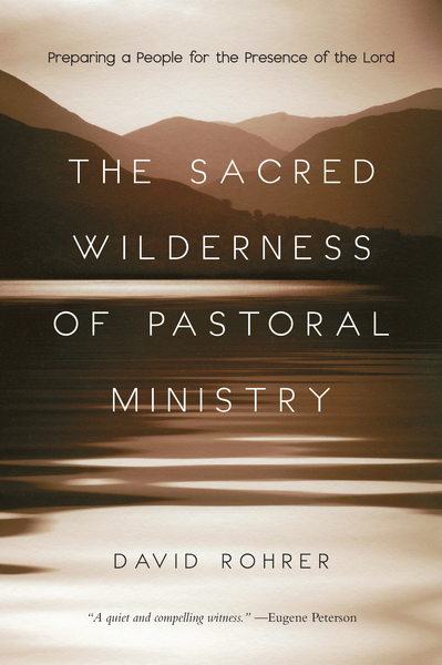 The Sacred Wilderness of Pastoral Ministry Preparing a People for the Presence of the Lord