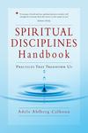 Spiritual Disciplines Handbook Practices That Transform Us
