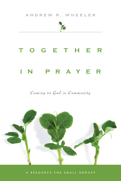 Together in Prayer Coming to God in Community