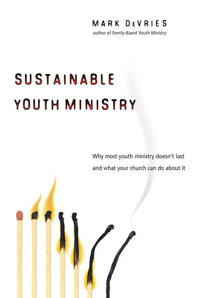Sustainable Youth Ministry Why Most Youth Ministry Doesn't Last and What Your Church Can Do About It
