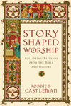 Story-Shaped Worship Following Patterns from the Bible and History