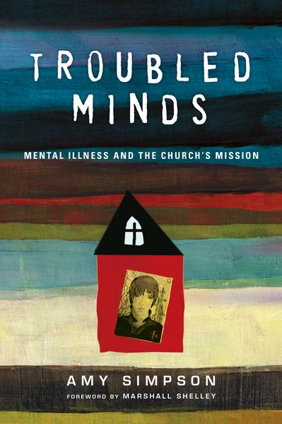 Troubled Minds Mental Illness and the Church's Mission