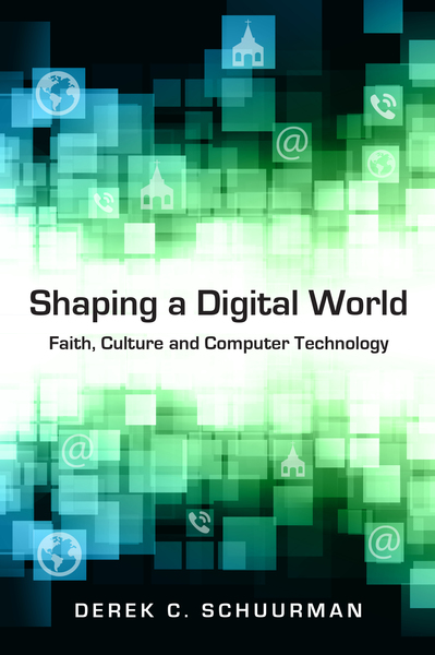 Shaping a Digital World Faith, Culture and Computer Technology