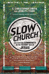 Slow Church Cultivating Community in the Patient Way of Jesus