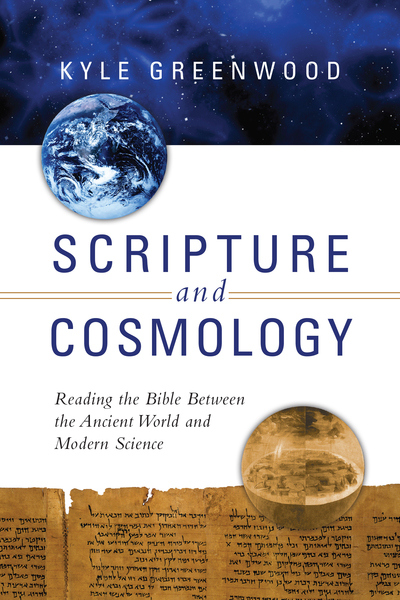 Scripture and Cosmology Reading the Bible Between the Ancient World and Modern Science