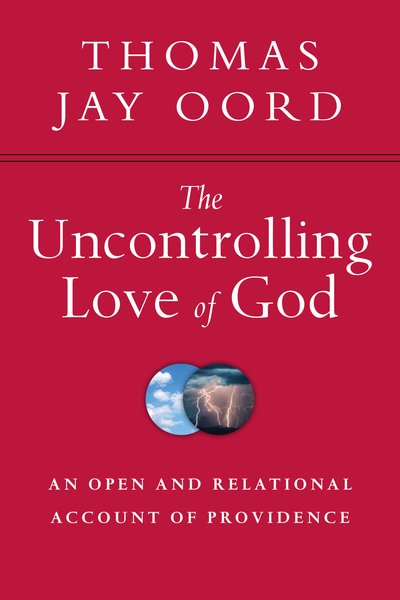The Uncontrolling Love of God An Open and Relational Account of Providence