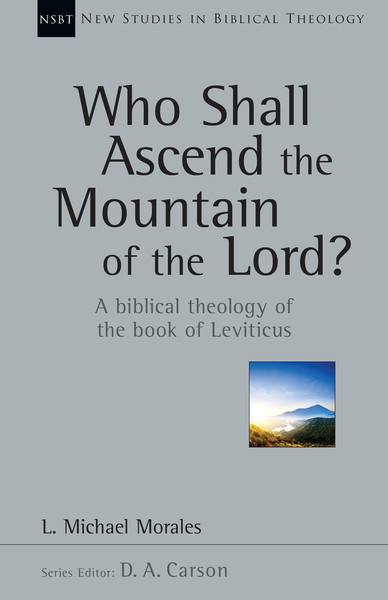 New Studies in Biblical Theology - Who Shall Ascend the Mountain of the Lord?: A Biblical Theology of the Book of Leviticus (NSBT)