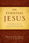 The Essential Jesus 100 Readings Through the Bible's Greatest Story