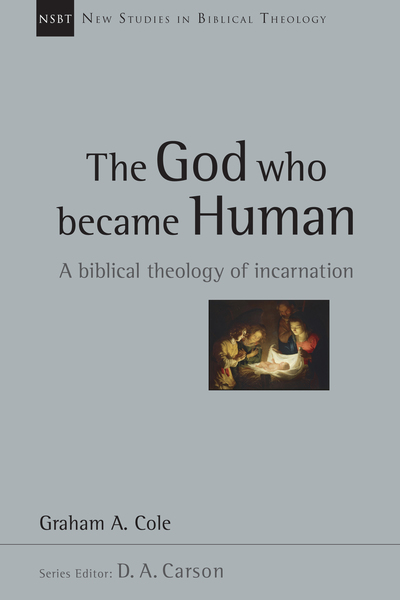 New Studies in Biblical Theology - The God Who Became Human: A Biblical Theology of Incarnation (NSBT)
