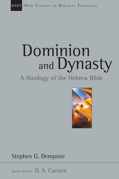 New Studies in Biblical Theology - Dominion and Dynasty: A Theology of the Hebrew Bible (NSBT)