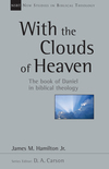 New Studies in Biblical Theology - With the Clouds of Heaven: The Book of Daniel in Biblical Theology (NSBT)