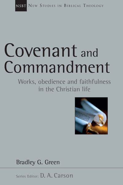 New Studies in Biblical Theology - Covenant and Commandment: Works, Obedience and Faithfulness in the Christian Life (NSBT)