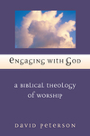 Engaging with God A Biblical Theology of Worship