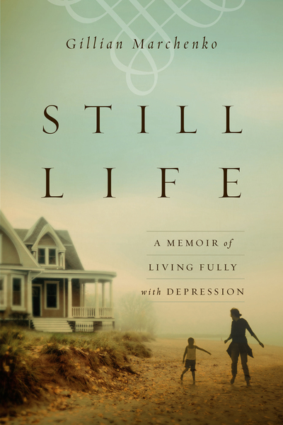Still Life A Memoir of Living Fully with Depression
