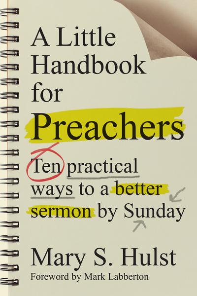 A Little Handbook for Preachers Ten Practical Ways to a Better Sermon by Sunday