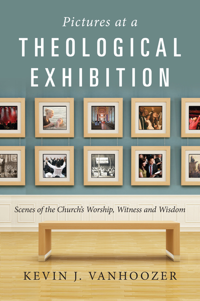 Pictures at a Theological Exhibition Scenes of the Church's Worship, Witness and Wisdom