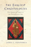 The Earliest Christologies Five Images of Christ in the Postapostolic Age