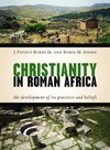 Christianity in Roman Africa: The Development of Its Practices and Beliefs