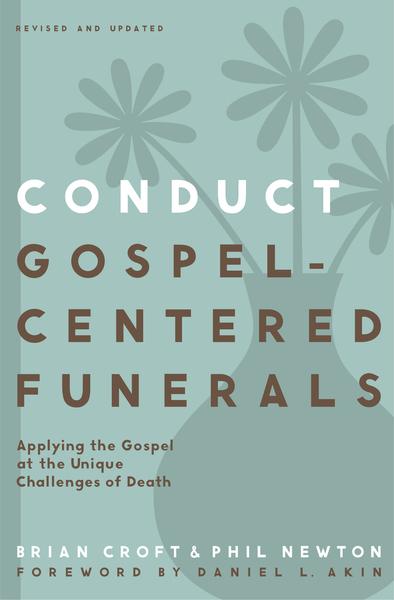 Conduct Gospel-Centered Funerals