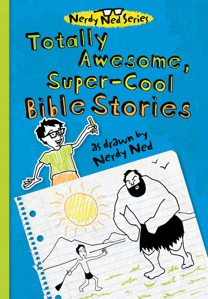 Totally Awesome, Super-Cool Bible Stories as Drawn by Nerdy Ned