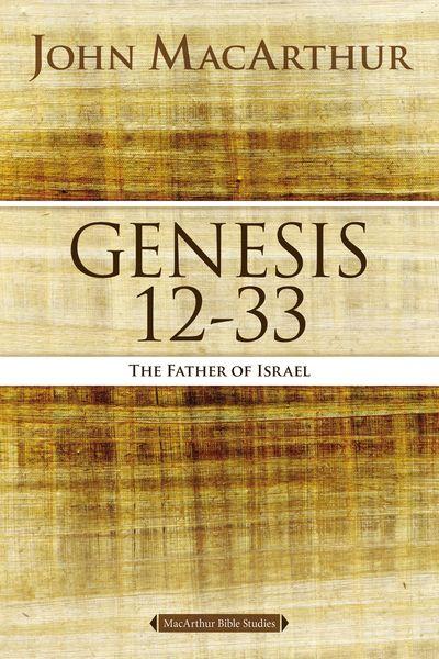 MacArthur Bible Studies: Genesis 12 to 33